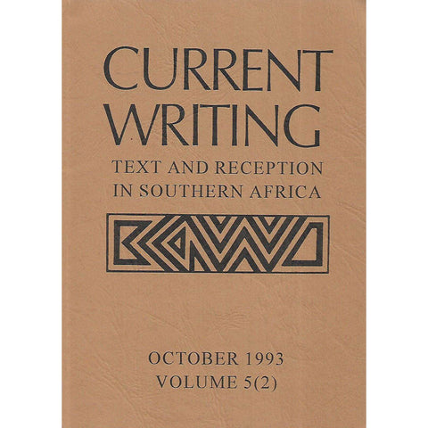 Current Writing: Text and Reception in Southern Africa (October 1993, Vo. 5 No. 2)