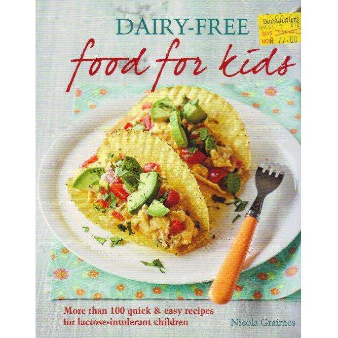 Bookdealers:Dairy-Free Food for Kids: More Than 100 Quick and Easy Recipes for Lactose Intolerant Children | Howard Hughes