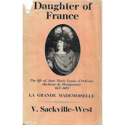Daughter of France: The Life of Anne Marie Louise d'Orleans, Duchesse de Montpensier, 1627-1693 | Vita Sackville-West