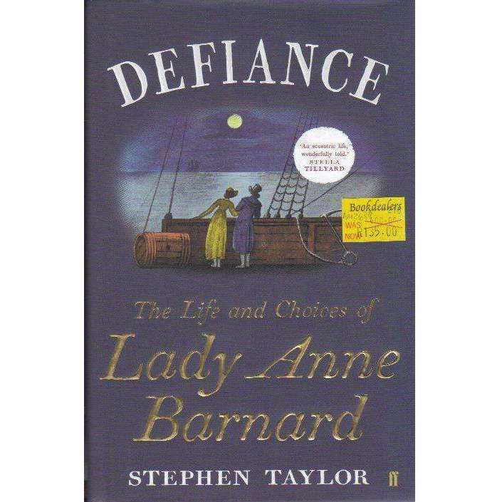 Bookdealers:Defiance: The Life and Choices of Lady Anne Barnard | Stephen Taylor