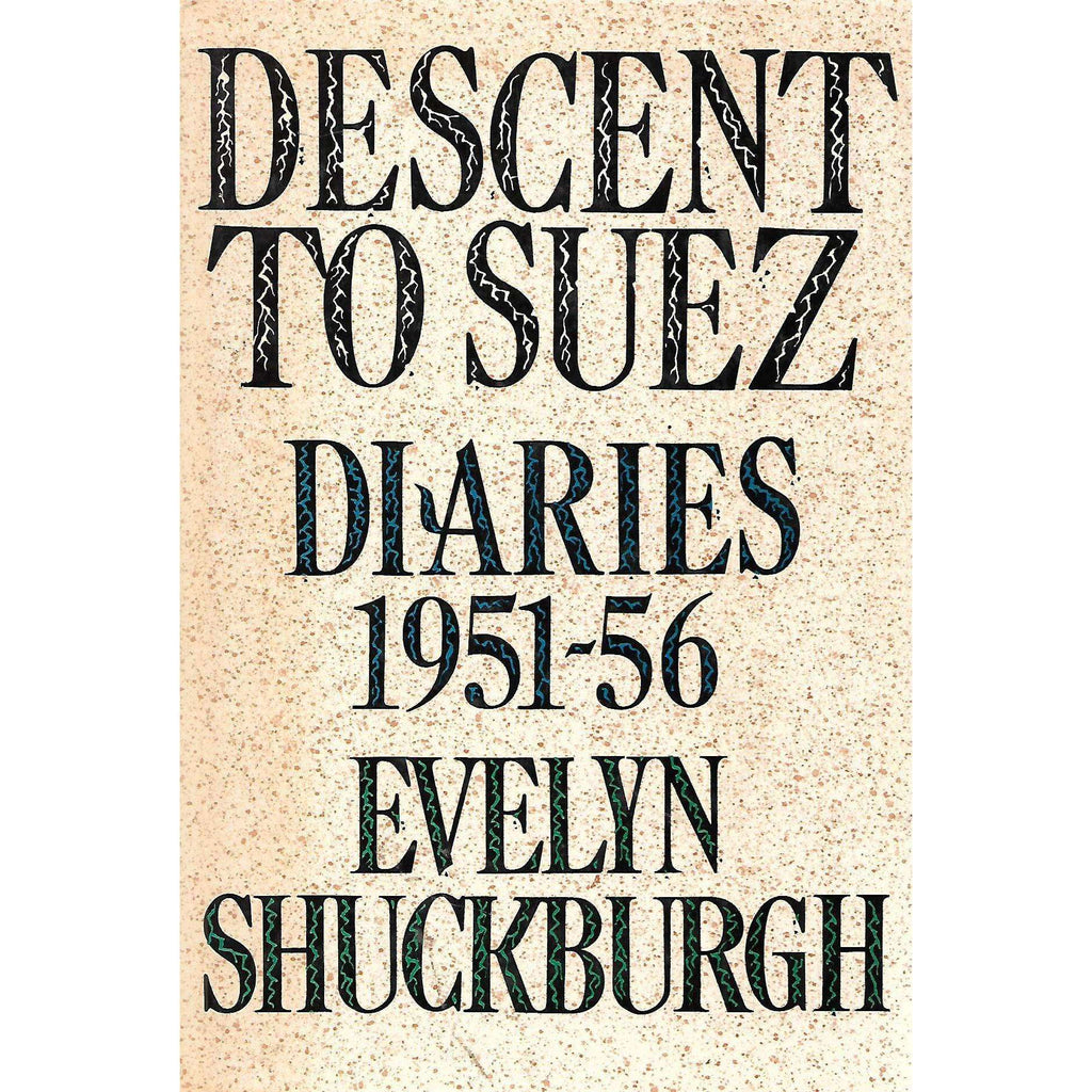 Bookdealers:Descent to Suez: Diaries 1951-56 | Evelyn Shuckburgh