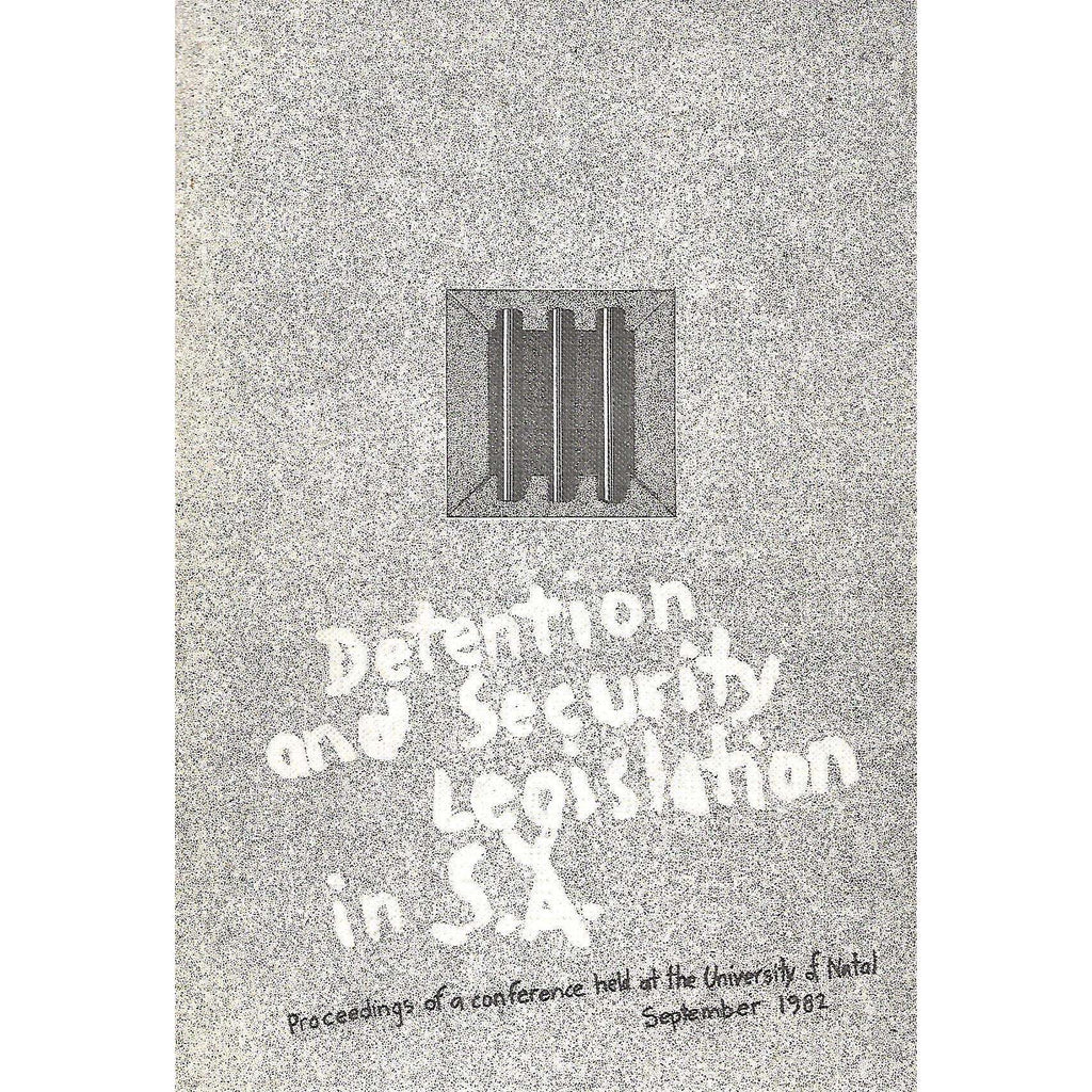 Bookdealers:Detention and Security Legislation in S. A. Proceedings of a Conference Held at the University of Natal, September 1982