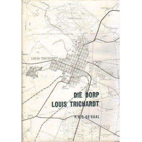 Die Dorp Louis Trichardt (With Author's Inscription) Afrikaans Edition | P.H.C. De Vaal