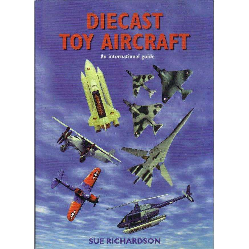 Bookdealers:Diecast Toy Aircraft: An International Guide | by Sue Richardson
