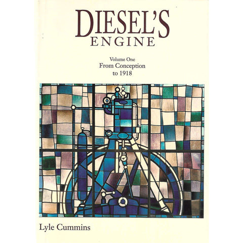 Diesel's Engine: Volume 1, From Conception to 1918 (Signed by Author) | C. Lyle Cummins Jr.