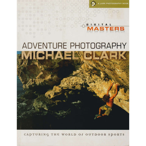 Digital Masters - Adventure Photography | Michael Clark
