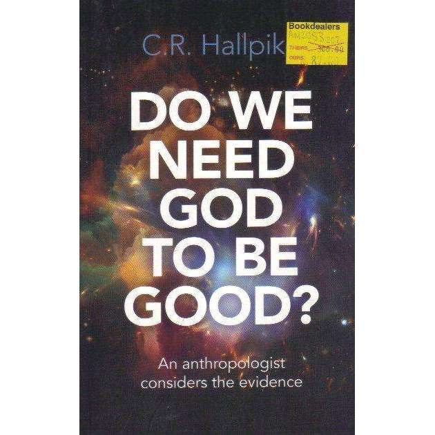 Bookdealers:Do We Need God to be Good?: An Anthropologist Considers the Evidence | C.R. Hallpike