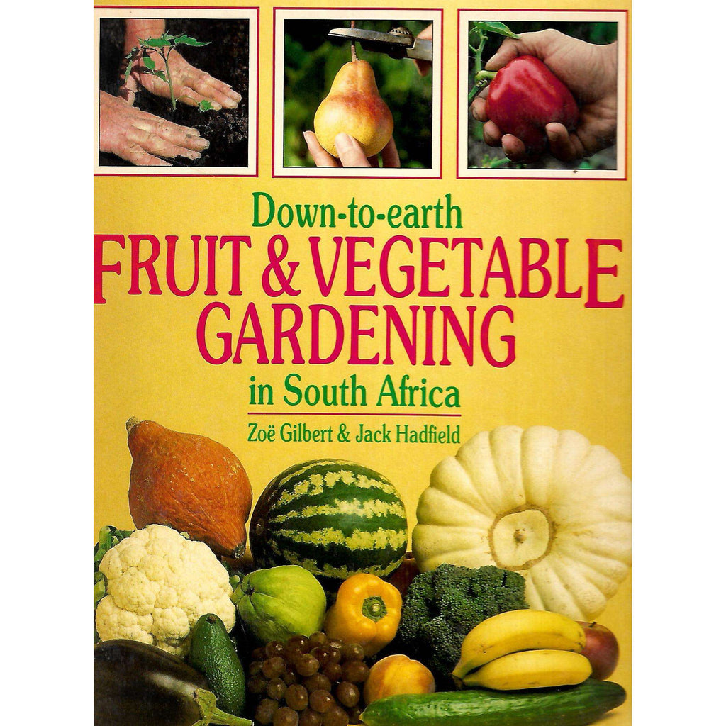 Bookdealers:Down-To-Earth Fruit & Vegetable Gardening in South Africa | Zoe Gilbert & Jack Hadfield