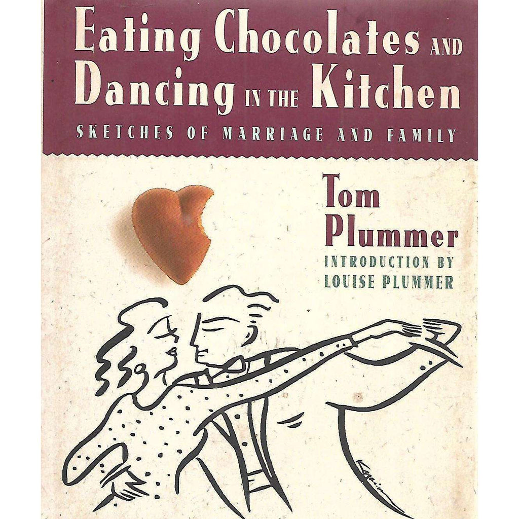 Bookdealers:Eating Chocolates and Dancing in the Kitchen: Sketches of Marriage and Family (Inscribed by Author) | Tom Plummer
