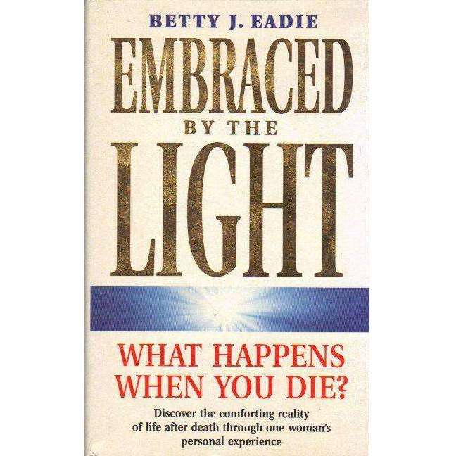 Bookdealers:Embraced by the Light: What Happens When You Die? | J.Taylor, Curtis Eadie