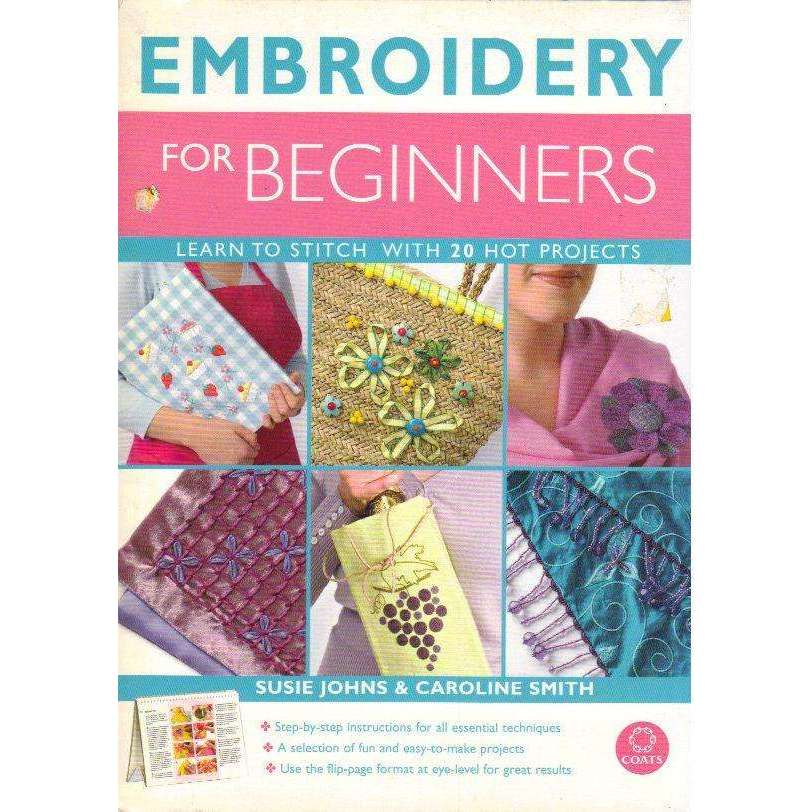 Bookdealers:Embroidery for Beginners: Learn to Stitch with 20 Hot Projects | Susie Johns, Caroline Smith