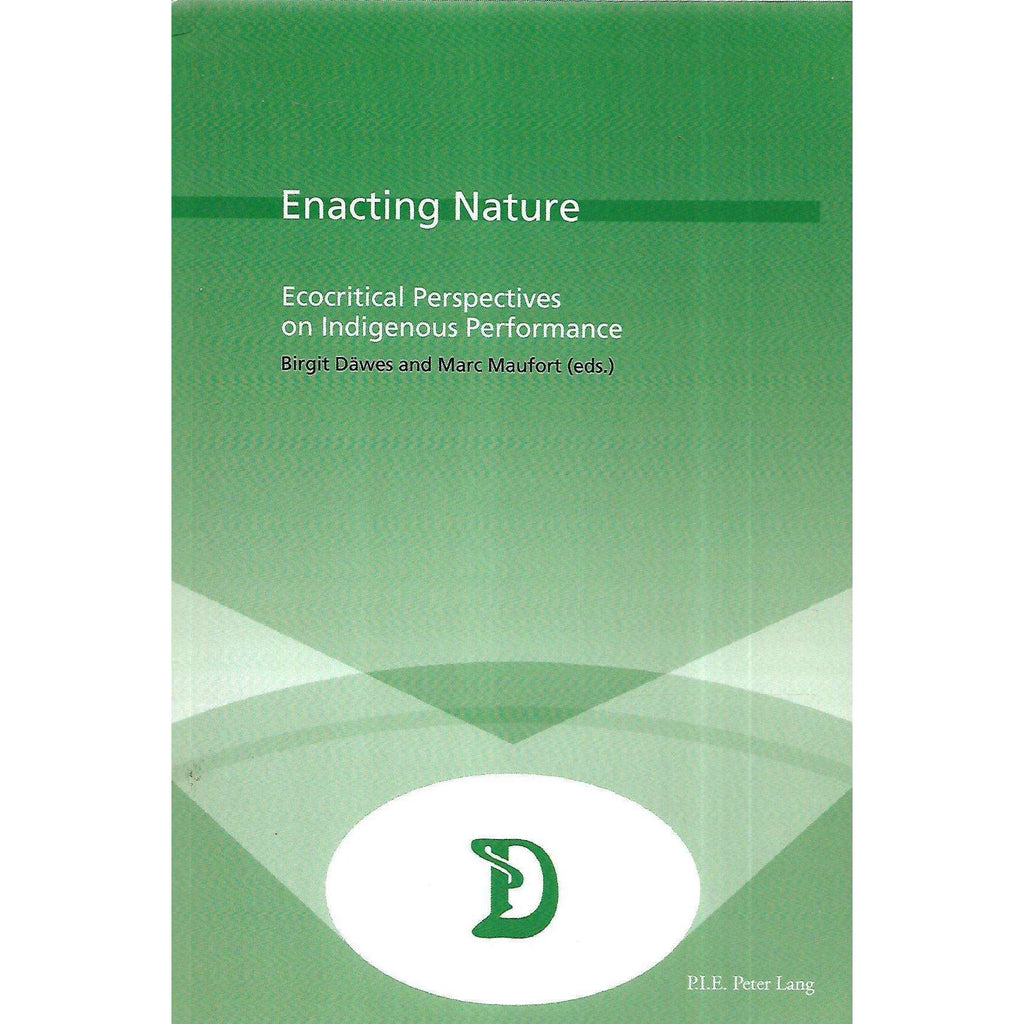 Bookdealers:Enacting Nature: Ecocritical Perspectives on Indigenous Performance (Inscribed by Co-Editor) | Birgit Dawes & Marc Maufort (Eds.)