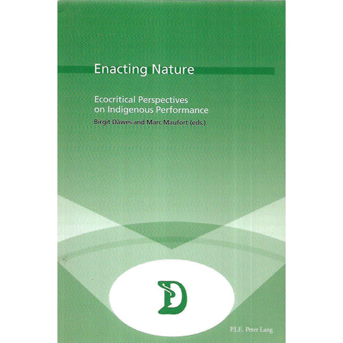 Enacting Nature: Ecocritical Perspectives on Indigenous Performance (Inscribed by Co-Editor) | Birgit Dawes & Marc Maufort (Eds.)