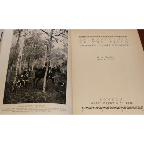 Enchantments of the Field: (First Edition Collated Complete, Published 1930) Chronicles of Sport & Wild Life | H.A. Bryden