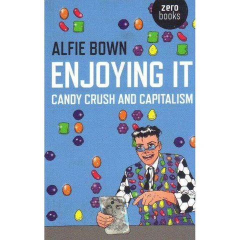 Enjoying It: Candy Crush and Capitalism | Alfie Bown