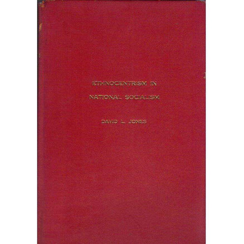 Ethnocentrism in National Socialism: (Signed by the Author) A Dissertation | David Llewelyn Jones