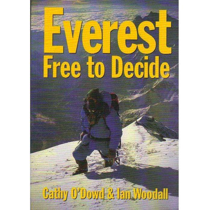 Bookdealers:Everest: Free to Decide: (Signed by both Author's) The Story of the First South Africans to Reach the Highest Point on Earth | Cathy O'Dowd, Ian Woodall