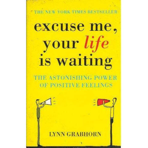 Excuse Me, Your Life is Waiting | Lynn Grabhorn