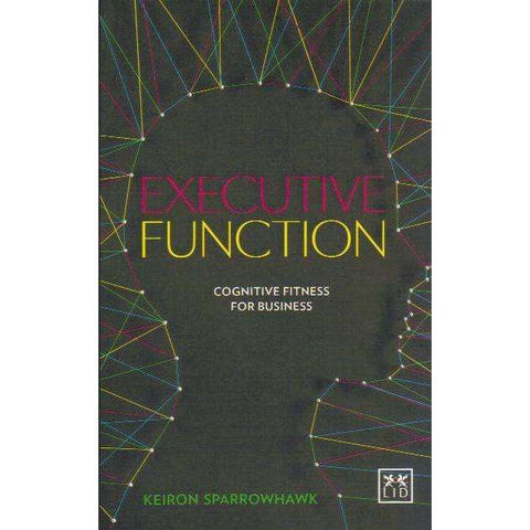 Executive Function: Cognitive Fitness for Business | Keiron Sparrowhawk