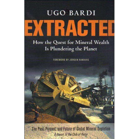 Extracted: How the Quest for Mineral Wealth Is Plundering the Planet | Ugo Bardi