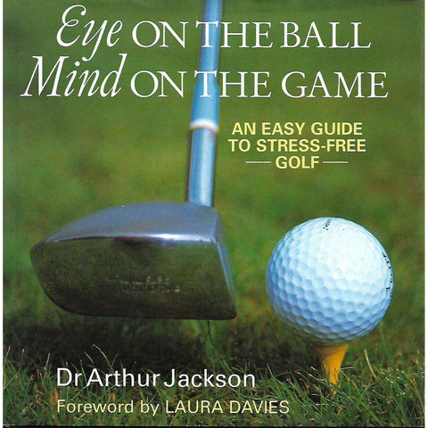 Eye on the Ball, Mind on the Game: An Easy Guide to Stress-Free Golf | Dr. Arthur Jackson