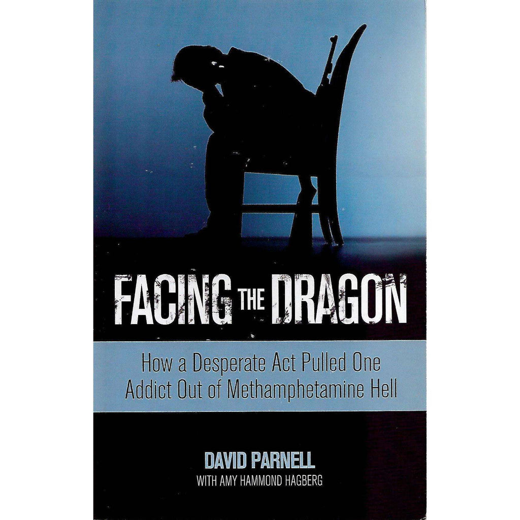 Bookdealers:Facing the Dragon: How a Desperate Act Pulled One Addict Out of Methamphetamine Hell | David Parnell and Amy Hammond Hagberg