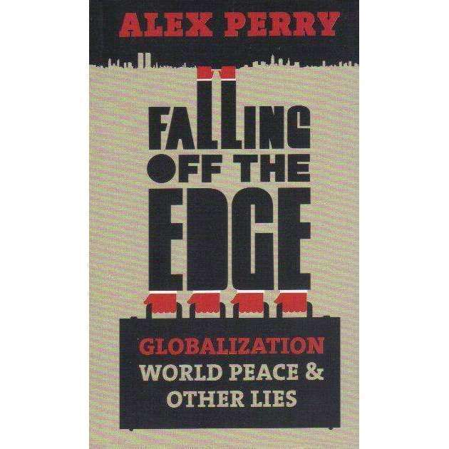 Bookdealers:Falling Off the Edge: Globalization World Peace & Other Lies (Inscribed by Author) | Alex Perry