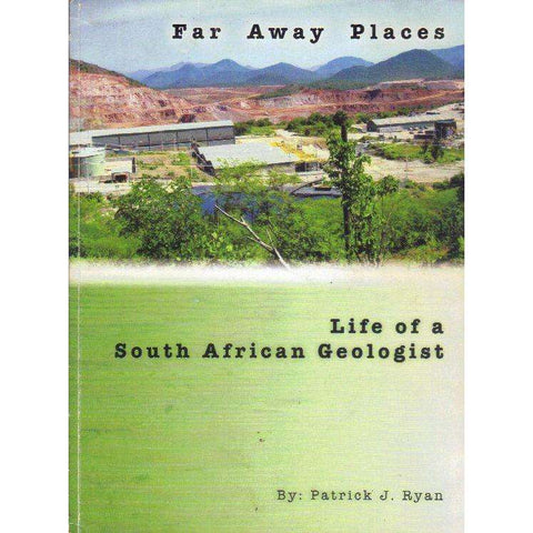 Far Away Places: Life of a South African Geologist | Patrick J. Ryan