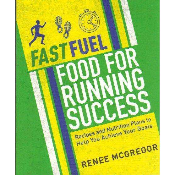Bookdealers:Fast Fuel: Food For Running Success: Delicious Recipes And Nutrition Plans To Achieve Your Goals | Renee McGregor