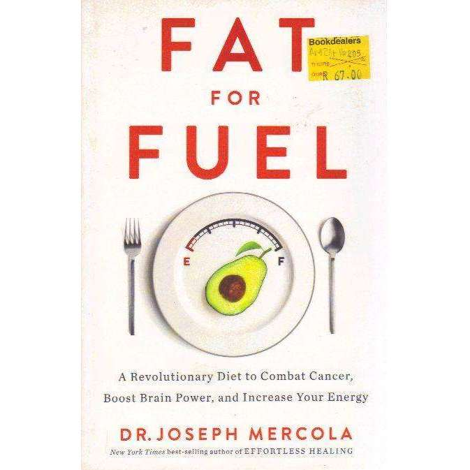 Bookdealers:Fat for Fuel: A Revolutionary Diet to Combat Cancer, Boost Brain Power, and Increase Your Energy | Dr. Joseph Mercola