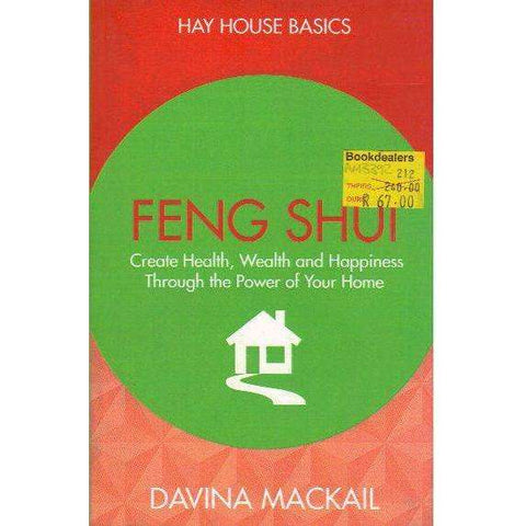 Feng Shui: Create Health, Wealth and Happiness Through the Power of Your Home (Hay House Basics) | Davina Mackail