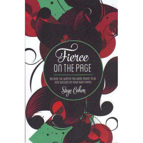 Fierce on The Page: Become the Writer You Were Meant to Be and Succeed on Your Own Terms | Sage Cohen