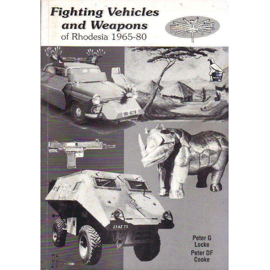 Bookdealers:Fighting Vehicles and Weapons of Rhodesia 1965 - 80 (Signed by one of the Author's) | Peter G. Locke, Peter D.F. Cooke