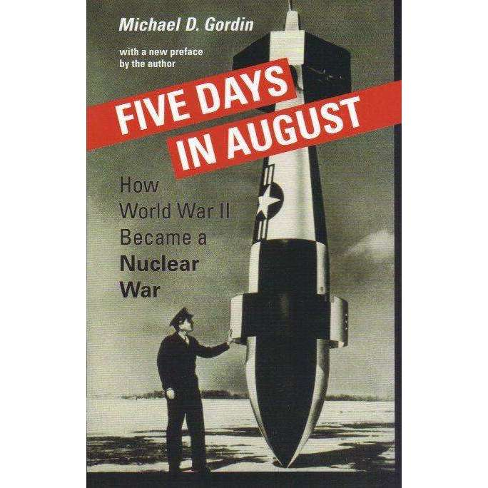 Bookdealers:Five Days in August: How World War II Became a Nuclear War | Michael D. Gordin