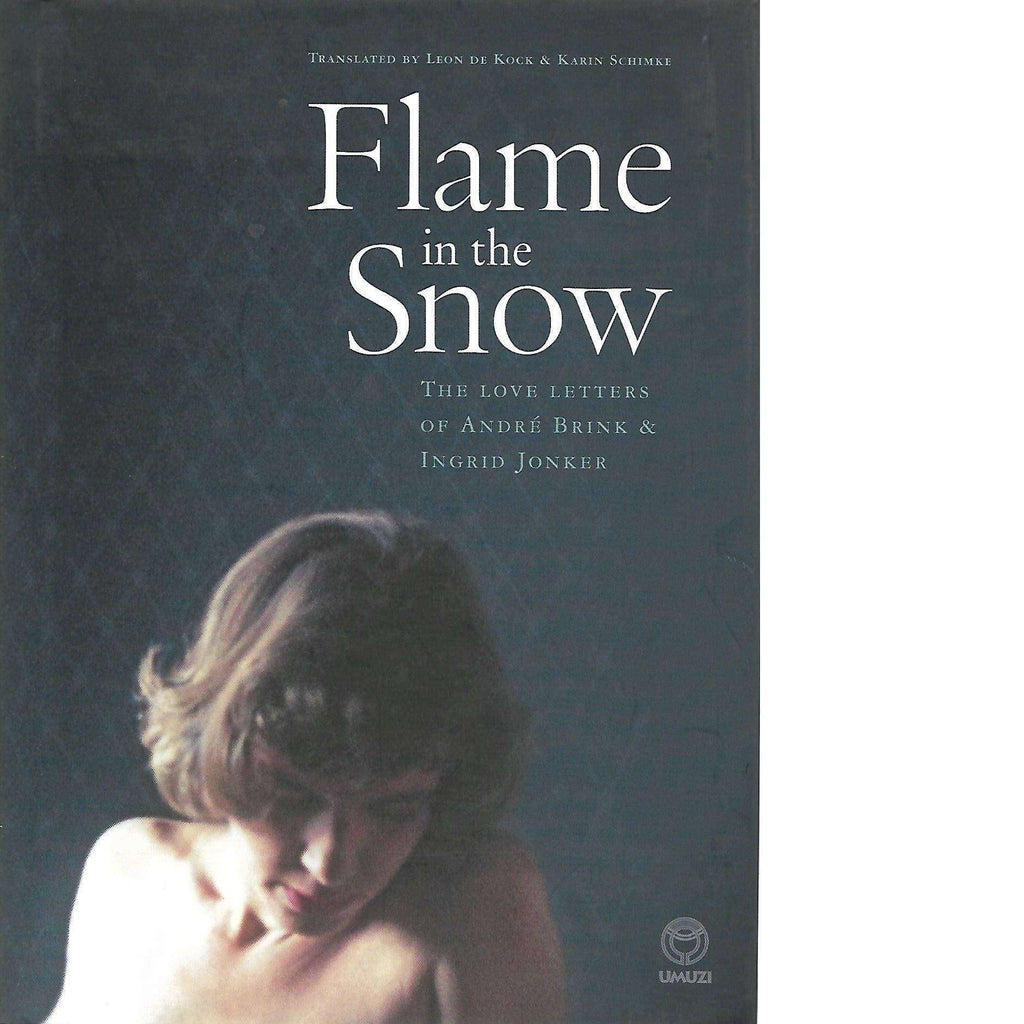 33111647192 Flame in the Snow: The Love Letters of Andre Brink & Ingrid Jonker ...