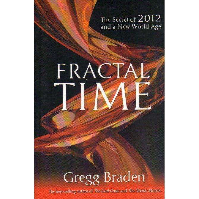 Bookdealers:Fractal Time: The Secret of 2012 and a New World Age | Gregg Braden