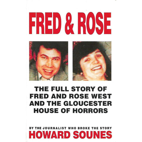 Fred & Rose: The Full Story of Fred and Rose West and the Gloucester House of Horros | Howard Sounes
