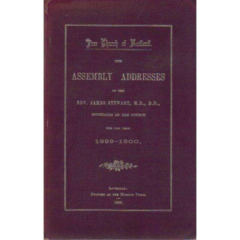 Free Church of Scotland: The Assembly Addresses of the Rev. James Stewart (Moderator of the Church) For the Year 1899 - 1900