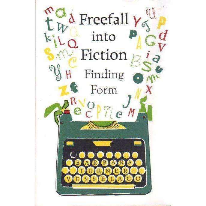 Bookdealers:Freefall into Fiction: Finding Form | Barbara Turner-Vesselago