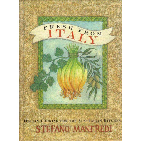 Fresh from Italy: (With Author's Inscription) Italian Cooking for the Australian Kitchen | Manfredi Stefano