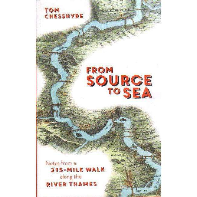 Bookdealers:From Source to Sea: Notes from a 215-Mile Walk Along the River Thames | Tom Chesshyre