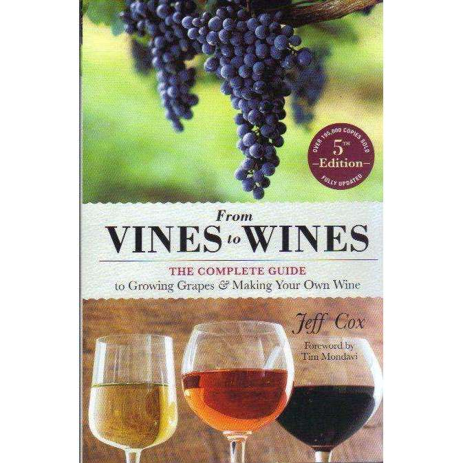 Bookdealers:From Vines to Wines, 5th Edition: The Complete Guide to Growing Grapes and Making Your Own Wine | Jeff Cox