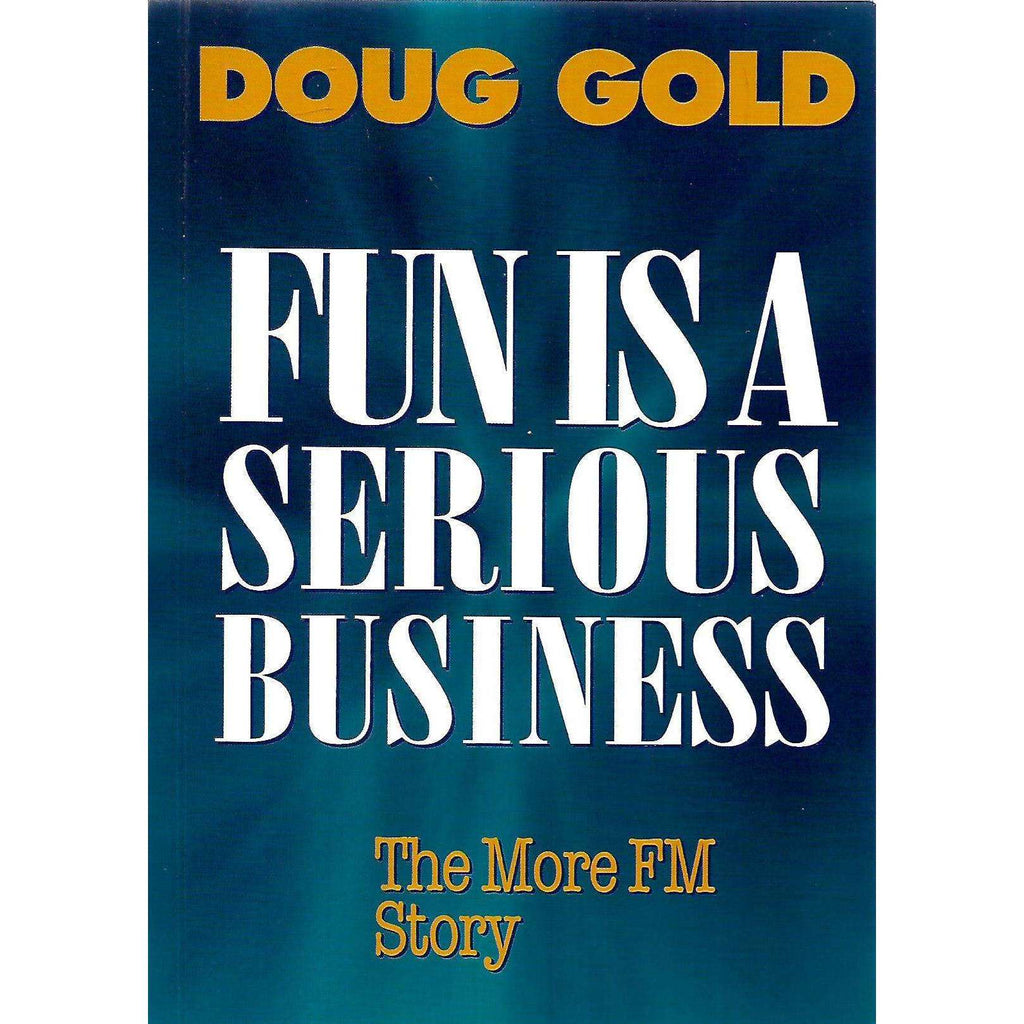 Bookdealers:Fun is a Serious Business: The More FM Story (Inscribed by Author) | Doug Gold