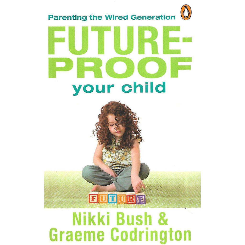 Bookdealers:Future-Proof Your Child: Parenting the Wired Generation (Inscribed by Author) | Nikki Bush & Graeme Codrington