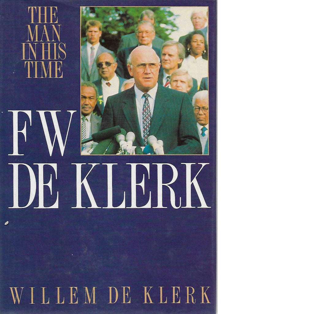 Bookdealers:F.W. De Klerk: The Man in His Time (Inscribed) | Willem De Klerk