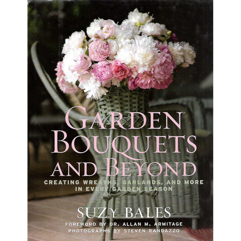 Garden Bouquets and Beyond: Creating Wreaths, Garlands and More in Every Garden Season | Suzy Bales