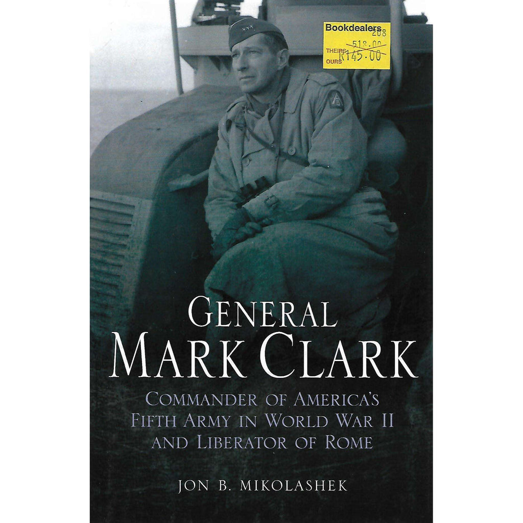 Bookdealers:General Mark Clark: Commander of America's Fifth Army | Jon B. Mikolashek