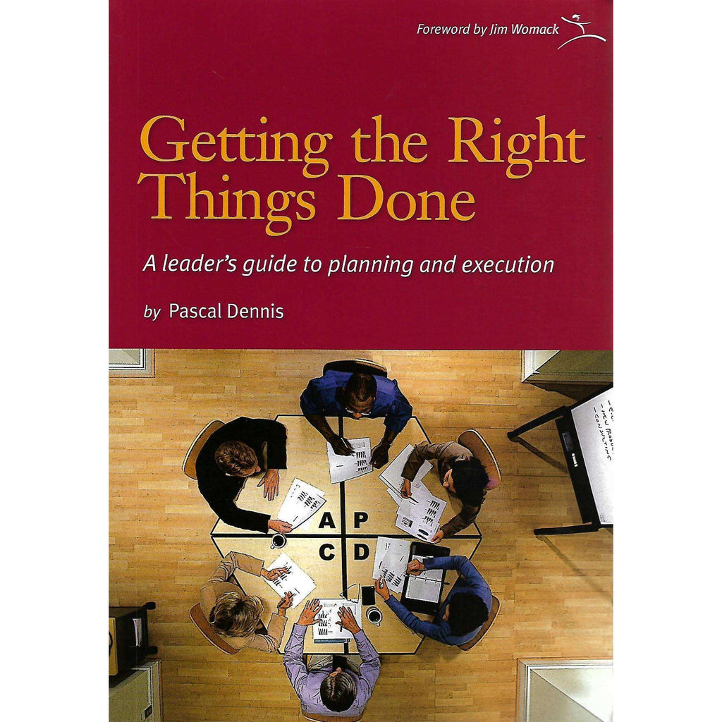 Bookdealers:Getting the Right Thing Done: A Leader's Guide to Planning and Execution | Pascal Dennis