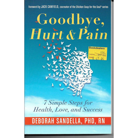 Goodbye Hurt & Pain: 7 Simple Steps for Health, Love and Success | Deborah Sandella PHD RN