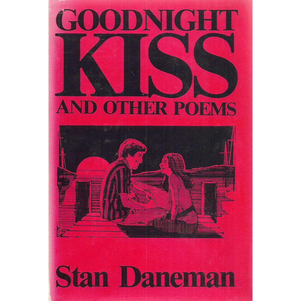 Bookdealers:Goodnight Kiss and Other Poems (Inscribed by Author) | Stan Daneman